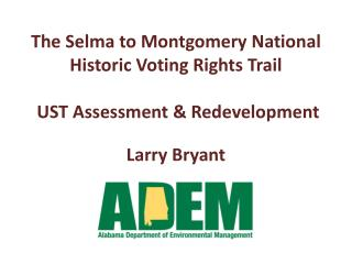 The Selma to Montgomery National Historic Voting Rights Trail   UST Assessment & Redevelopment
