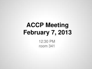 ACCP Meeting February 7, 2013