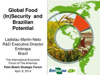 Global Food (In)Security  and Brazilian Potential Ladislau Martin-Neto R&D Executive Director