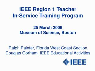 IEEE Region 1 Teacher  In-Service Training Program 25 March 2006 Museum of Science, Boston