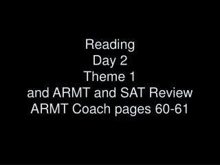 Reading Day 2 Theme 1 and ARMT and SAT Review ARMT Coach pages 60-61
