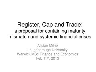 Alistair Milne Loughborough University Warwick MSc Finance and Economics Feb 11 th , 2013