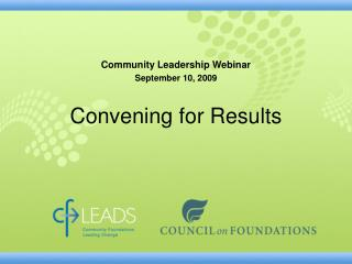 Community Leadership Webinar September 10, 2009 Convening for Results