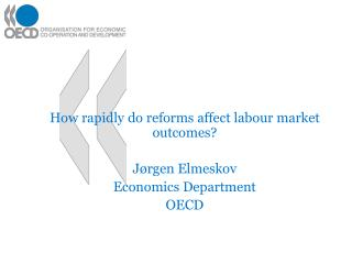 How rapidly do reforms affect labour market outcomes?  Jørgen Elmeskov Economics Department OECD
