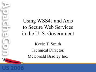 Using WSS4J and Axis to Secure Web Services in the U. S. Government