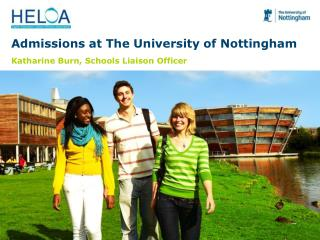 Admissions at The University of Nottingham Katharine Burn, Schools Liaison Officer