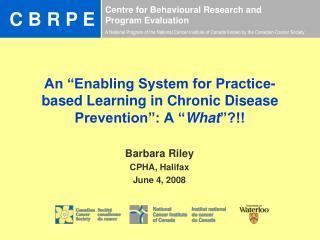 "An ""Enabling System for Practice-based Learning in Chronic Disease Prevention"": A "" What ""?!!"