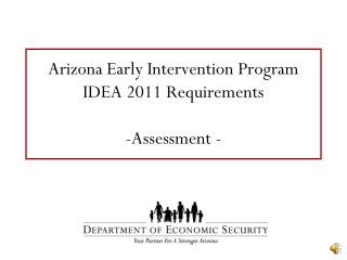 Arizona Early Intervention Program IDEA 2011 Requirements -Assessment -