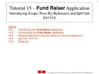 Tutorial 15 –  Fund Raiser  Application Introducing Scope, Pass-By-Reference and  Option Strict