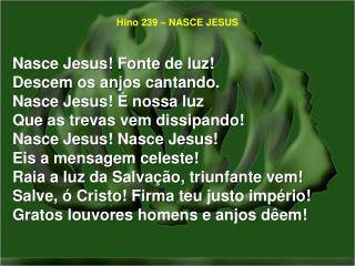 Hino 239 – NASCE JESUS
