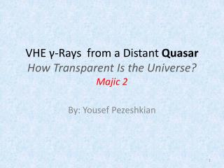 VHE γ-Rays  from a Distant  Quasar How Transparent Is the Universe? Majic  2