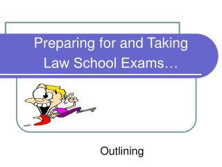Preparing for and Taking Law School Exams…