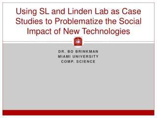 Using SL and Linden Lab as Case Studies to Problematize the Social Impact of New Technologies