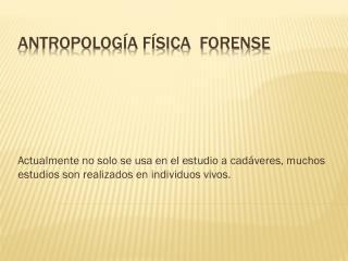 ANTROPOLOGÍA FÍSICA  FORENSE