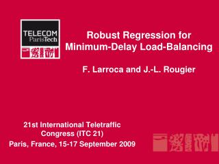 Robust Regression for Minimum-Delay Load-Balancing F. Larroca and J.-L. Rougier