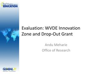 Evaluation: WVDE Innovation Zone and Drop-Out Grant