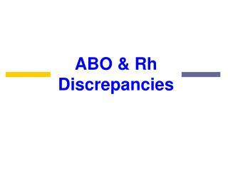 ABO & Rh  Discrepancies