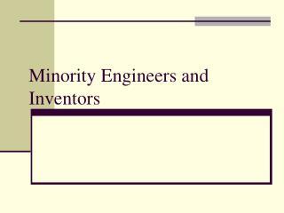 Minority Engineers and Inventors