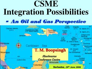 CSME  Integration Possibilities - An Oil and Gas Perspective