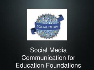 Social Media Communication for Education Foundations