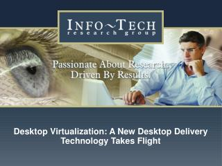 Desktop Virtualization: A New Desktop Delivery Technology Takes Flight