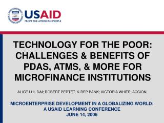 TECHNOLOGY FOR THE POOR: CHALLENGES & BENEFITS OF PDAS, ATMS, & MORE FOR MICROFINANCE INSTITUTIONS