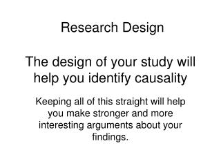 The design of your study will help you identify causality