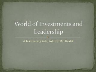 World  of Investments  and Leadership