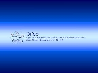 Orfeo Organizzazione per la Ricerca Formazione Educazione Orientamento