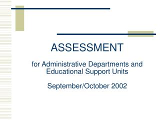 ASSESSMENT for Administrative Departments and Educational Support Units September/October 2002