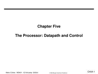 Chapter Five The Processor: Datapath and Control