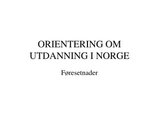 ORIENTERING OM UTDANNING I NORGE