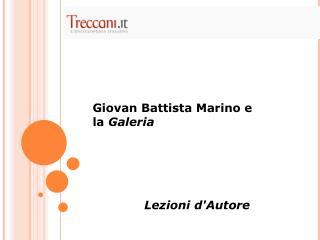 Giovan Battista Marino e  la  Galeria Lezioni d'Autore