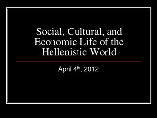 Social, Cultural, and Economic Life of the Hellenistic World