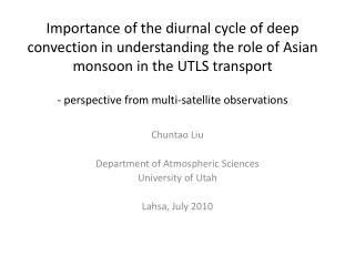 Chuntao Liu Department of Atmospheric Sciences University of Utah Lahsa , July 2010