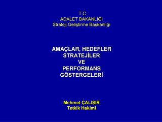 T.C ADALET BAKANLIĞI Strateji Geliştirme Başkanlığı AMAÇLAR, HEDEFLER STRATEJİLER  VE  PERFORMANS