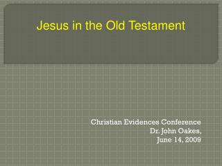 Christian Evidences Conference Dr. John Oakes,  June 14, 2009