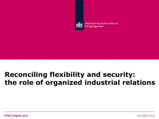 Reconciling flexibility and security:  the role of organized industrial relations