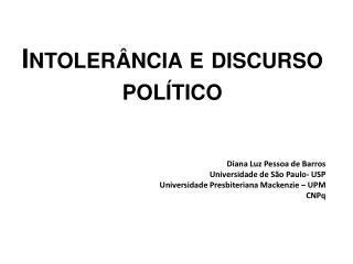 Intolerância e discurso político Diana Luz Pessoa de Barros Universidade de São Paulo- USP