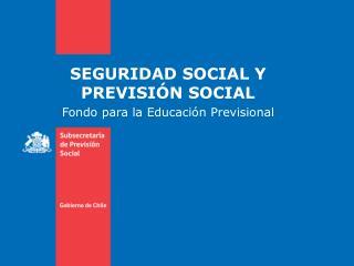 SEGURIDAD SOCIAL Y  PREVISIÓN SOCIAL