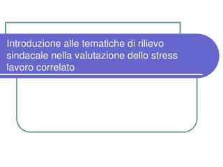 Introduzione alle tematiche di rilievo sindacale nella valutazione dello stress lavoro correlato