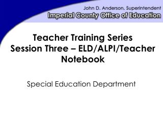 Teacher Training Series Session Three – ELD/ALPI/Teacher Notebook