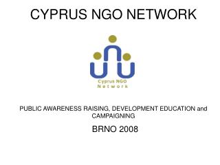 CYPRUS NGO NETWORK PUBLIC AWARENESS RAISING, DEVELOPMENT EDUCATION and CAMPAIGNING