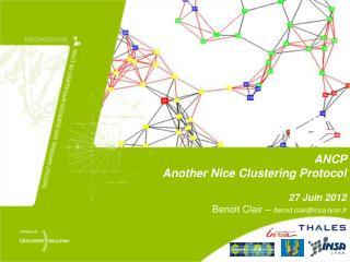 ANCP  Another Nice Clustering Protocol 27 Juin 2012 Benoit Clair –  benoit.clair@insa-lyon.fr