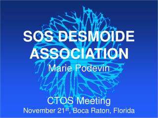 SOS DESMOIDE  ASSOCIATION Marie Podevin CTOS Meeting November 21 st , Boca Raton, Florida