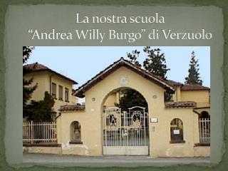 """La nostra scuola """"Andrea Willy Burgo"""" di  Verzuolo"""