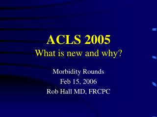 ACLS 2005 What is new and why?