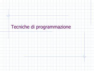 Tecniche di programmazione