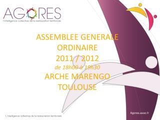 ASSEMBLEE GENERALE ORDINAIRE 2011 / 2012  de 18h00 à 19h30 ARCHE MARENGO TOULOUSE