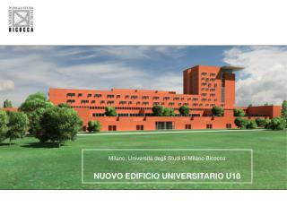 Milano, Università degli Studi di Milano Bicocca NUOVO EDIFICIO UNIVERSITARIO U10